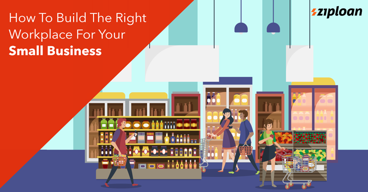 How-To-Build-The-Right-Workplace-For-Your-Small-Business